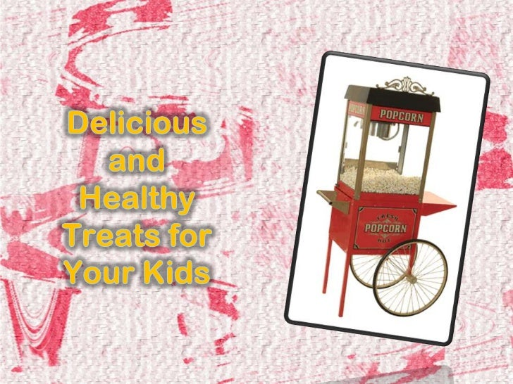 Delicious and Healthy Treats for Your Kids<br />