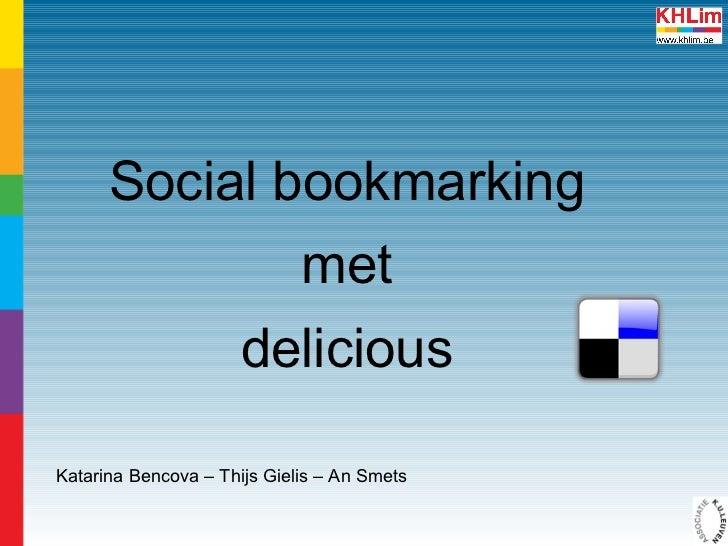Social bookmarking met delicious Katarina Bencova – Thijs Gielis – An Smets