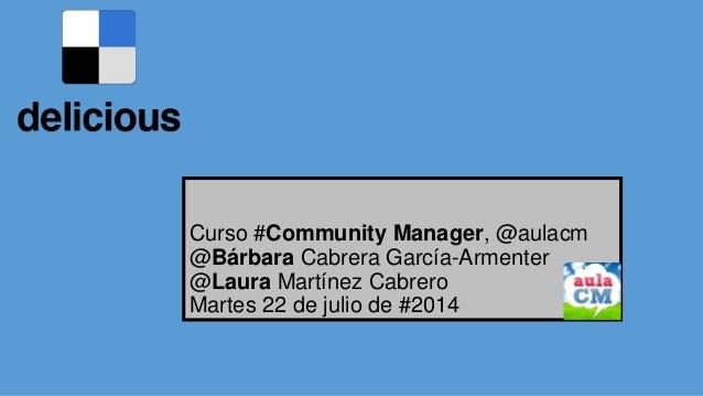 Curso #Community Manager, @aulacm @Bárbara Cabrera García-Armenter @Laura Martínez Cabrero Martes 22 de julio de #2014