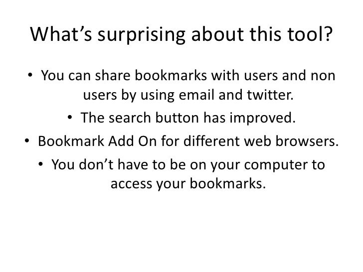 What's surprising about this tool?<br />You can share bookmarks with users and non users by using email and twitter. <br /...