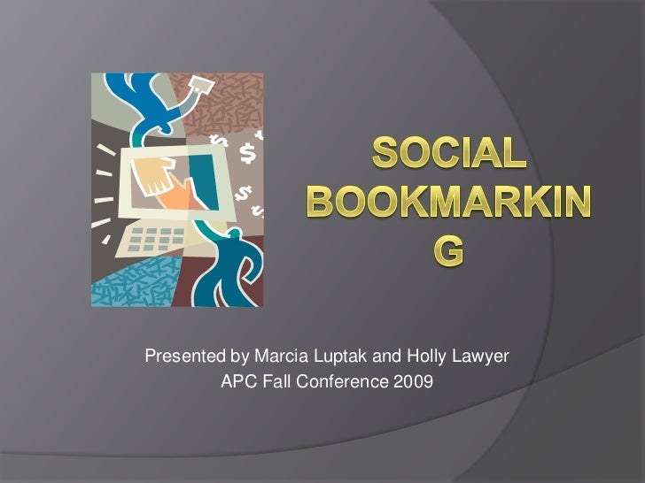 Social Bookmarking<br />Presented by Marcia Luptak and Holly Lawyer<br />APC Fall Conference 2009<br />