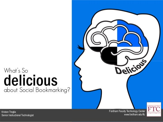 about Social Bookmarking? Fordham Faculty Technology Center www.fordham.edu/ftc Kristen Treglia Senior Instructional Techn...