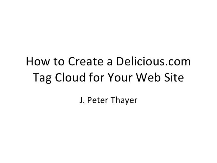How to Create a Delicious.com Tag Cloud for Your Web Site J. Peter Thayer