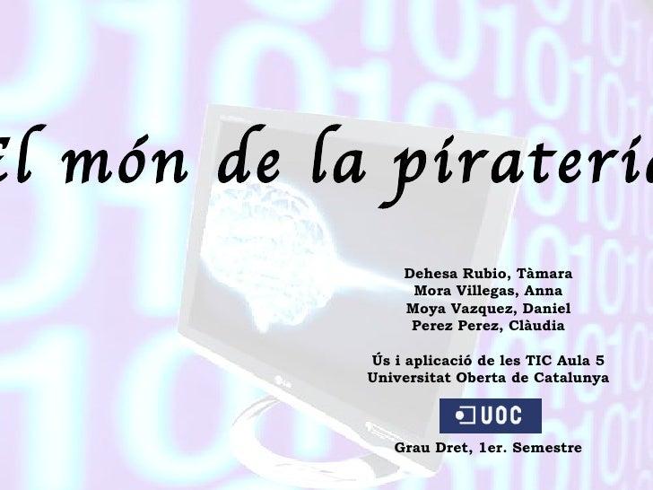 El món de la pirateria Dehesa Rubio, Tàmara Mora Villegas, Anna Moya Vazquez, Daniel Perez Perez, Clàudia Ús i aplicació d...