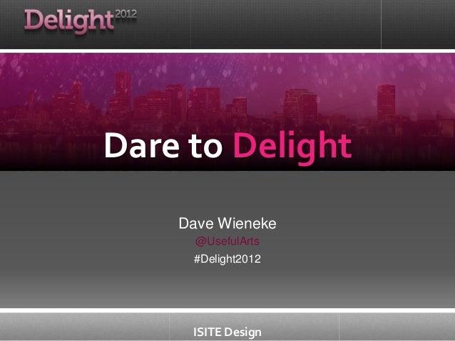 ISITE Design Dave Wieneke @UsefulArts #Delight2012 Dare to Delight
