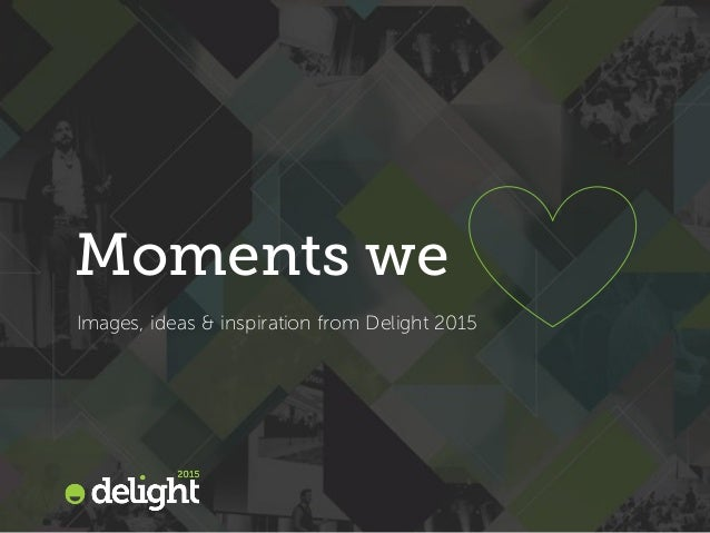 Moments we Images, ideas & inspiration from Delight 2015