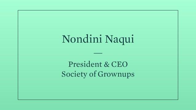 Nondini Naqui President & CEO Society of Grownups