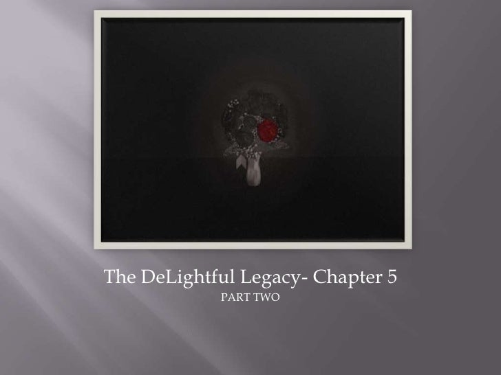 The DeLightful Legacy- Chapter 5<br />PART TWO<br />