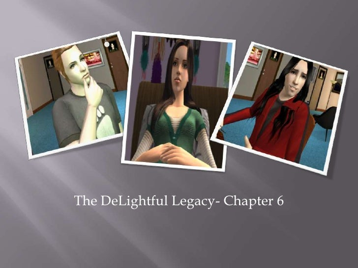 The DeLightful Legacy- Chapter 6<br />