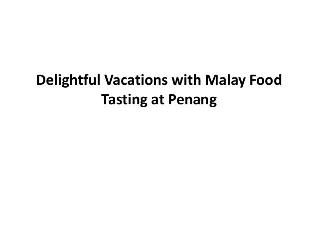 Delightful Vacations with Malay Food          Tasting at Penang