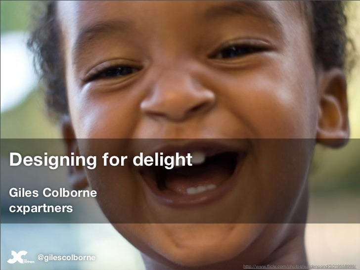 Designing for delight Giles Colborne cxpartners       @gilescolborne                         http://www.flickr.com/photos/w...