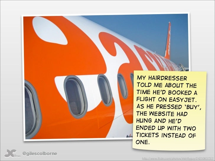 My hairdresser                  told me about the                  time he'd booked a                  flight on easyjet. ...