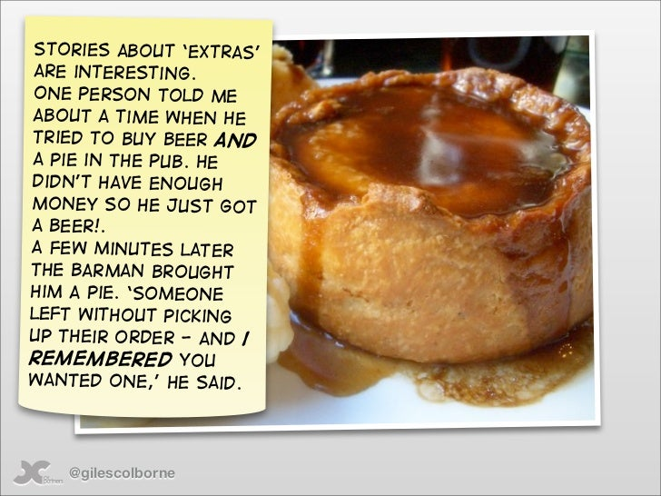 Stories about 'extras' are interesting. One person told me about a time when he tried to buy beer and a pie in the pub. He...