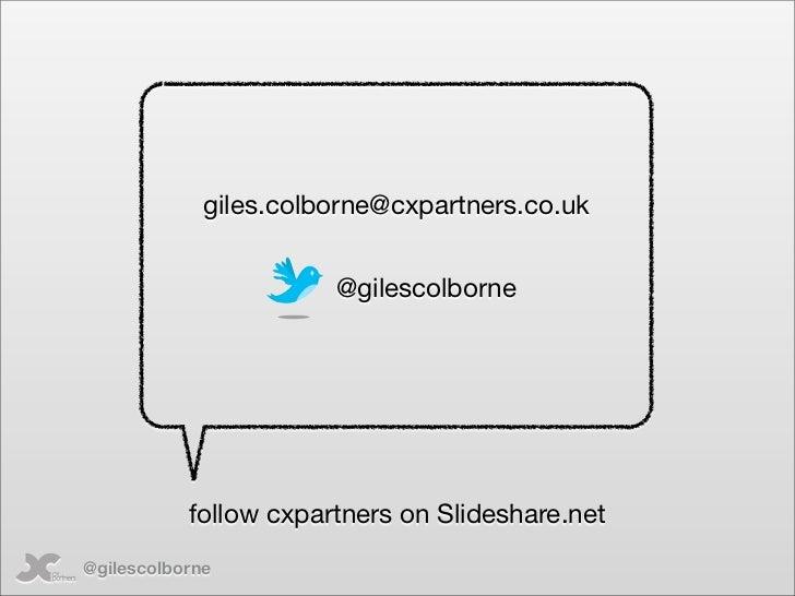 giles.colborne@cxpartners.co.uk                          @gilescolborne                follow cxpartners on Slideshare.net...