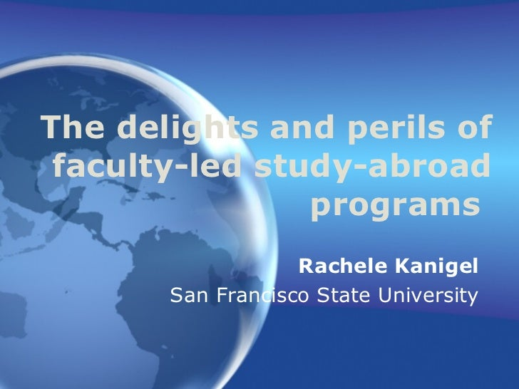 The delights and perils of faculty-led study-abroad programs   Rachele Kanigel San Francisco State University