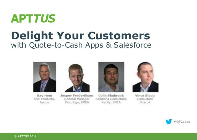Delight Your Customers  with Quote-to-Cash Apps & Salesforce  #QTCapps  ® APTTUS 2013 2014