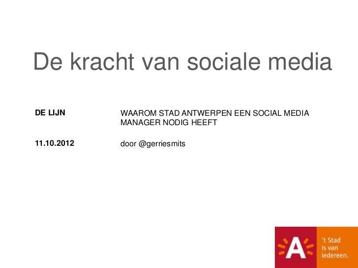 De kracht van sociale mediaDE LIJN      WAAROM STAD ANTWERPEN EEN SOCIAL MEDIA             MANAGER NODIG HEEFT11.10.2012  ...
