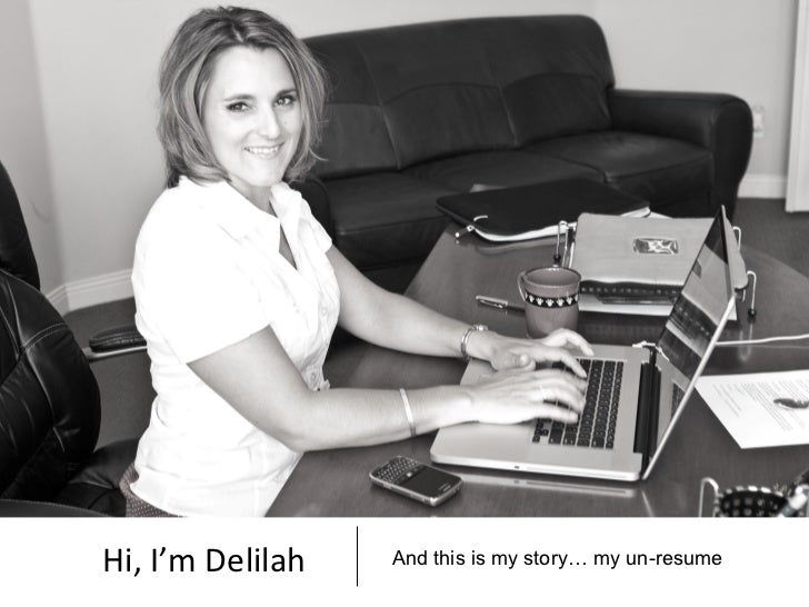 Hi, I'm Delilah   And this is my story… my un-resume