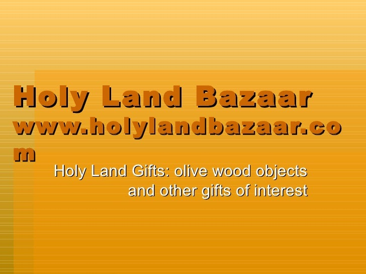 Holy Land Bazaar www.holylandbazaar.com Holy Land Gifts: olive wood objects and other gifts of interest