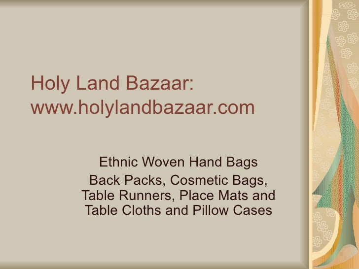 Holy Land Bazaar: www.holylandbazaar.com Ethnic Woven Hand Bags Back Packs, Cosmetic Bags, Table Runners, Place Mats and T...