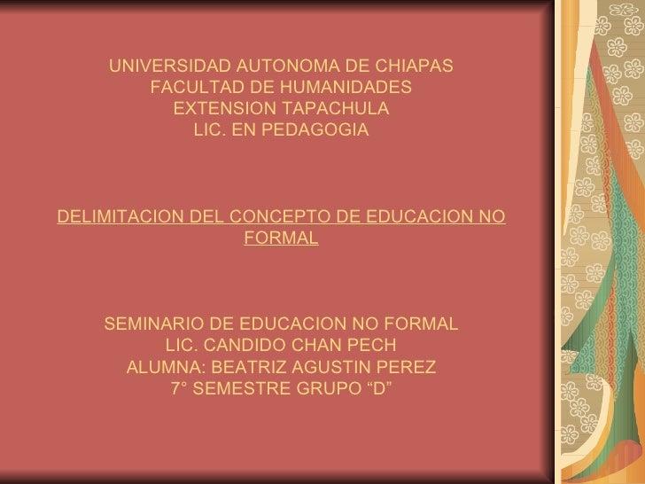 UNIVERSIDAD AUTONOMA DE CHIAPAS FACULTAD DE HUMANIDADES EXTENSION TAPACHULA LIC. EN PEDAGOGIA   DELIMITACION DEL CONCEPTO ...