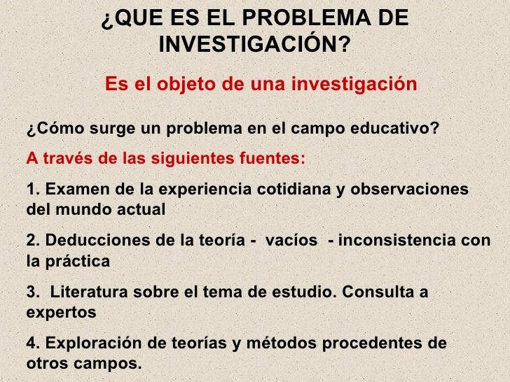 ¿QUE ES EL PROBLEMA DE INVESTIGACIÓN? A través de las siguientes fuentes: 1. Examen de la experiencia cotidiana y observac...