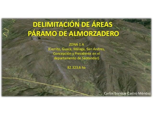 DELIMITACIÓN DE ÁREAS PÁRAMO DE ALMORZADERO ZONA 1 A (Cerrito, Guaca, Málaga, San Andres, Concepción y Presidente en el de...