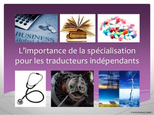 L'importance de la spécialisation pour les traducteurs indépendants © 2015 Amaury Lainé