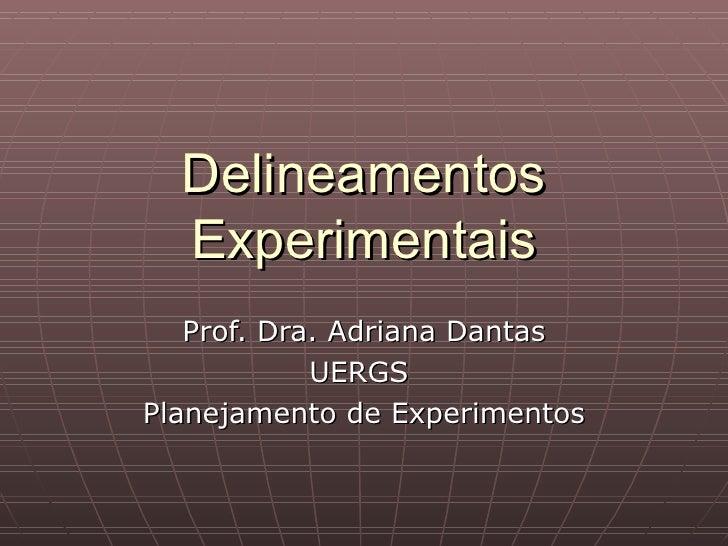 Delineamentos  Experimentais   Prof. Dra. Adriana Dantas            UERGSPlanejamento de Experimentos