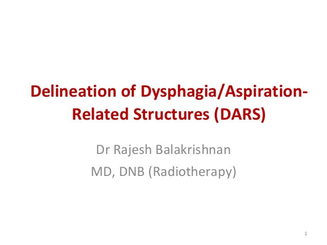 Delineation of Dysphagia/Aspiration- Related Structures (DARS) Dr Rajesh Balakrishnan MD, DNB (Radiotherapy) 1