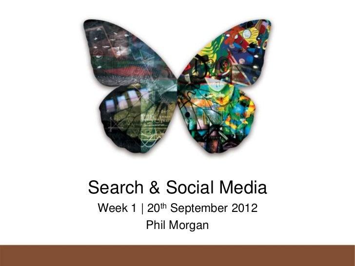 Search & Social Media Week 1 | 20th September 2012          Phil Morgan