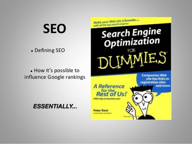 SEO  Defining SEO  How it's possible to influence Google rankings ESSENTIALLY...