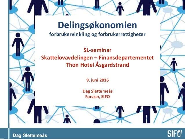 Dag Slettemeås Delingsøkonomien forbrukervinkling og forbrukerrettigheter SL-seminar Skattelovavdelingen – Finansdeparteme...