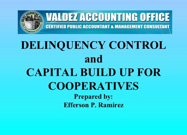 DELINQUENCY CONTROL          and CAPITAL BUILD UP FOR    COOPERATIVES         Prepared by:      Efferson P. Ramirez