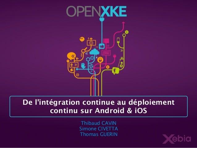 De l'intégration continue au déploiement continu sur Android & iOS Thibaud CAVIN Simone CIVETTA Thomas GUERIN
