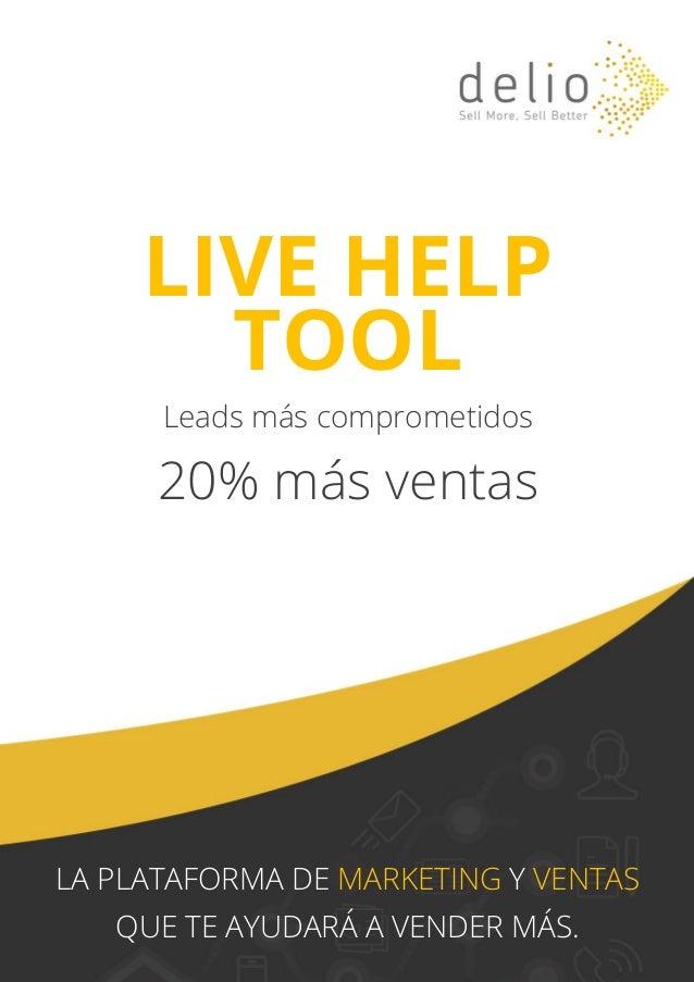 LIVE HELP TOOL Leads más comprometidos 20% más ventas LA PLATAFORMA DE MARKETING Y VENTAS QUE TE AYUDARÁ A VENDER MÁS.