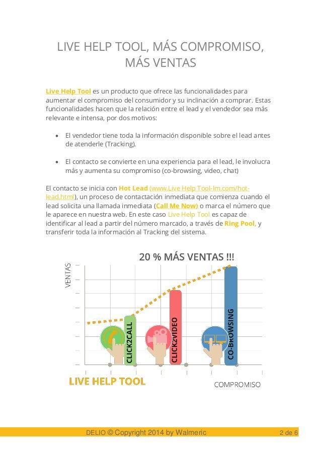 LIVE HELP TOOL, MÁS COMPROMISO, MÁS VENTAS Live Help Tool es un producto que ofrece las funcionalidades para aumentar el c...
