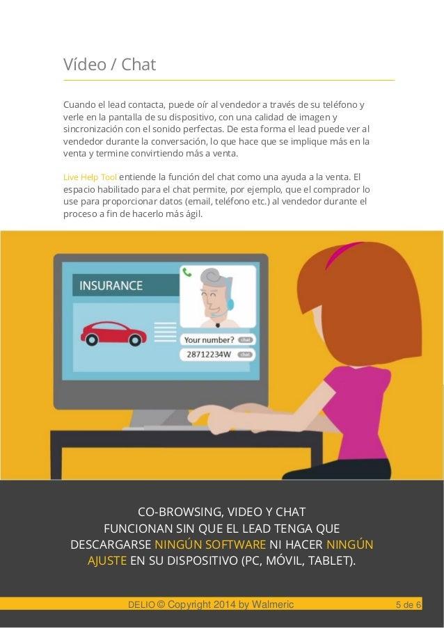 Vídeo / Chat Cuando el lead contacta, puede oír al vendedor a través de su teléfono y verle en la pantalla de su dispositi...
