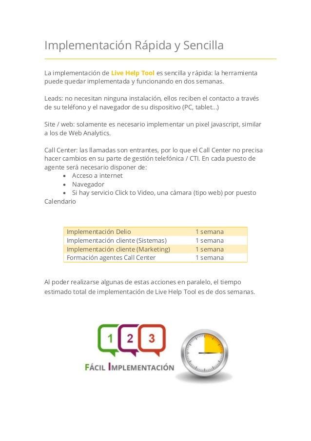 Implementación Rápida y Sencilla La implementación de Live Help Tool es sencilla y rápida: la herramienta puede quedar imp...