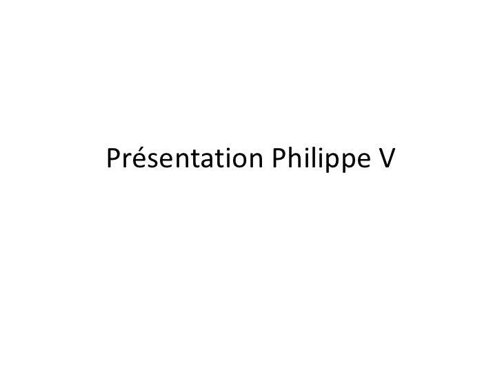 Présentation Philippe V