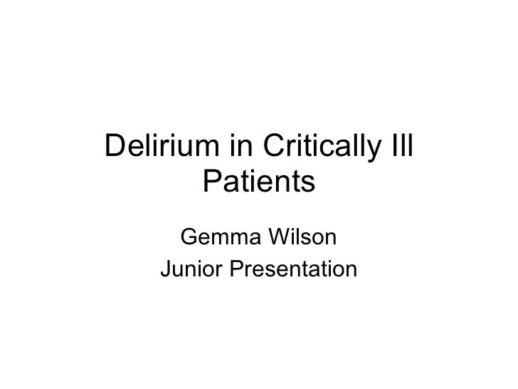 Delirium in Critically Ill       Patients      Gemma Wilson    Junior Presentation