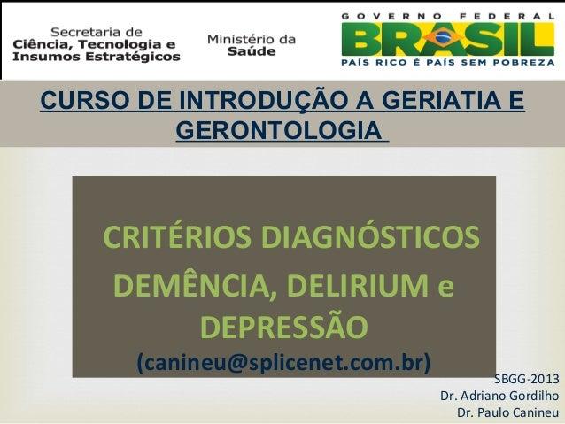 CRITÉRIOS DIAGNÓSTICOS DEMÊNCIA, DELIRIUM e DEPRESSÃO (canineu@splicenet.com.br) CURSO DE INTRODUÇÃO A GERIATIA E GERONTOL...