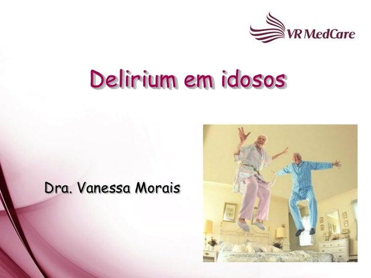 Delirium em idososDra. Vanessa Morais
