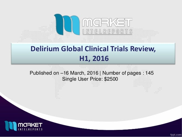 Delirium Global Clinical Trials Review, H1, 2016 Published on –16 March, 2016 | Number of pages : 145 Single User Price: $...