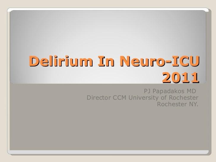 Delirium In Neuro-ICU 2011 PJ Papadakos MD  Director CCM University of Rochester Rochester NY.
