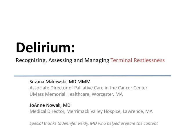 Delirium:Recognizing, Assessing and Managing Terminal Restlessness     Suzana Makowski, MD MMM     Associate Director of P...