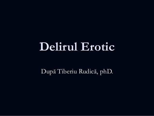 Delirul Erotic După Tiberiu Rudică, phD.