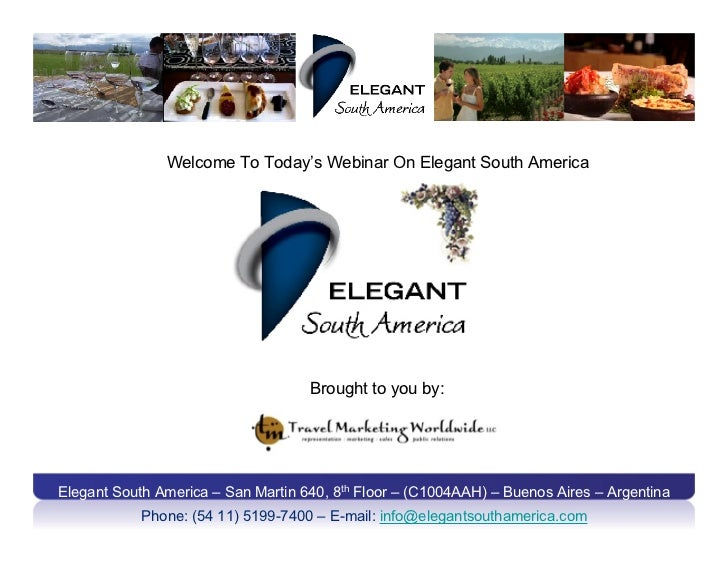 Welcome To Today's Webinar On Elegant South America                                    Brought to you by:Elegant South Ame...