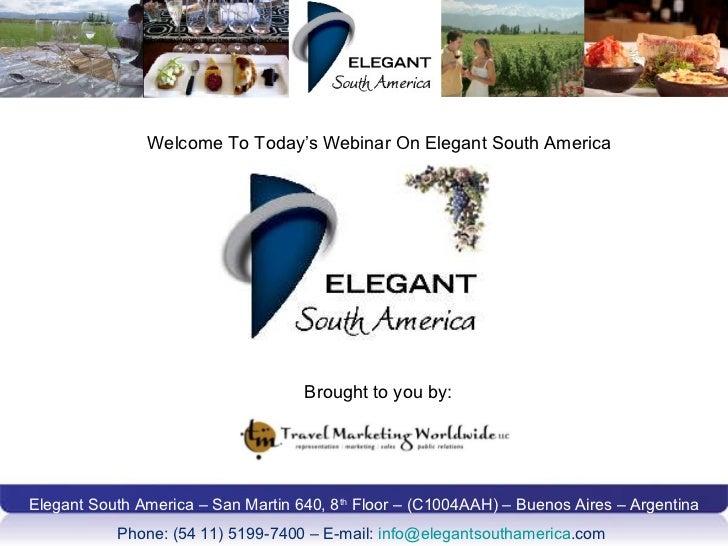 Elegant South America – San Martin 640, 8 th  Floor – (C1004AAH) – Buenos Aires – Argentina Phone: (54 11) 5199-7400 – E-m...