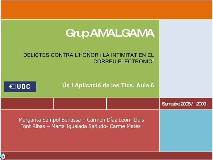 Margarita Sampol Benassa – Carmen Díaz León- Lluis Font Ribas – Marta Igualada Sañudo- Carme Matés  Semestre 2008 /  2009 ...